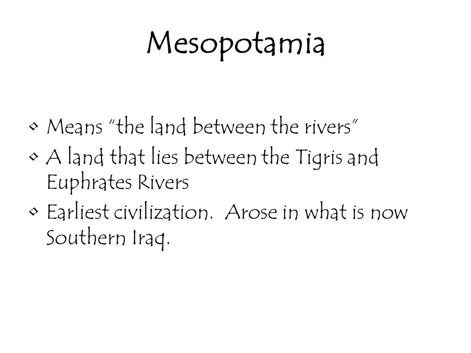 Mesopotamia Means the land between the rivers