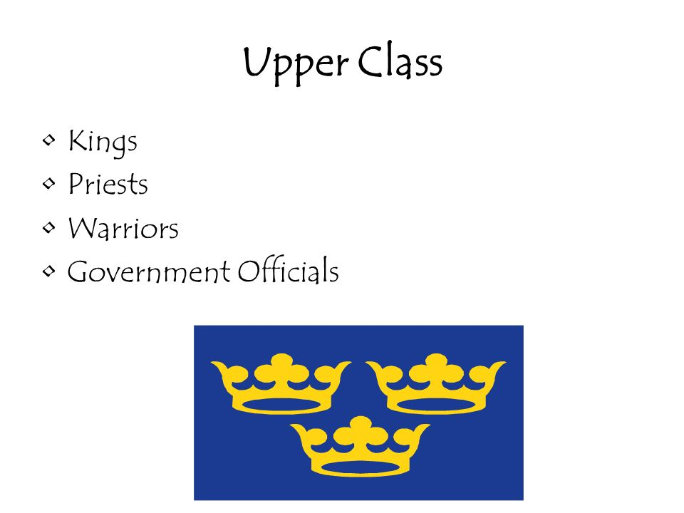 Upper Class Kings Priests Warriors Government Officials