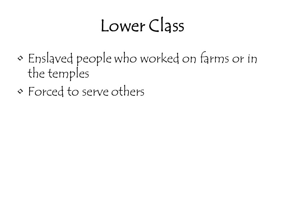 Lower Class Enslaved people who worked on farms or in the temples