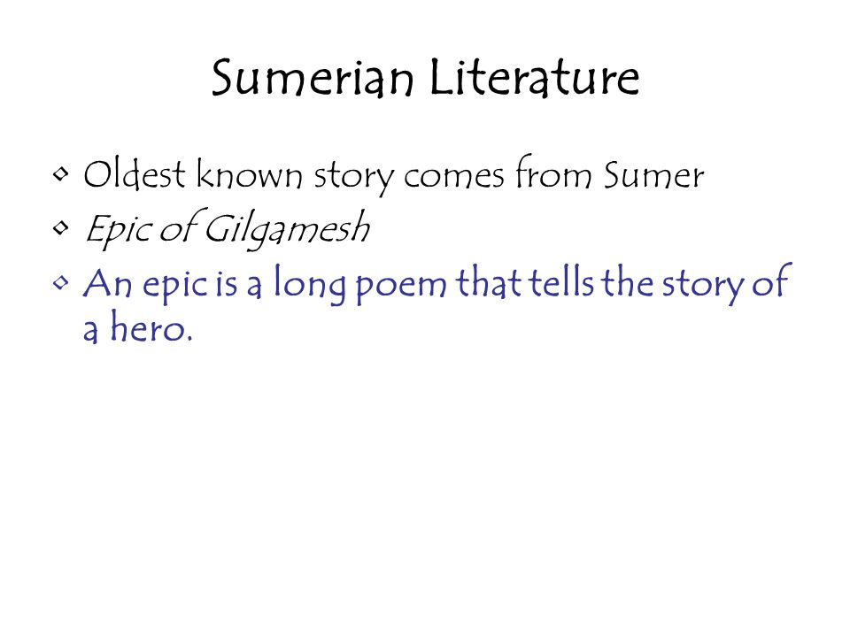 Sumerian Literature Oldest known story comes from Sumer