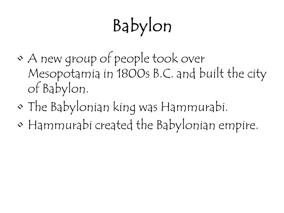 Babylon A new group of people took over Mesopotamia in 1800s B.C. and built the city of Babylon. The Babylonian king was Hammurabi.