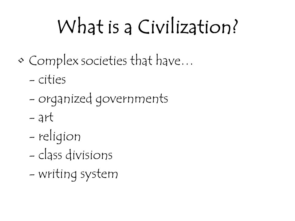 What is a Civilization Complex societies that have… - cities