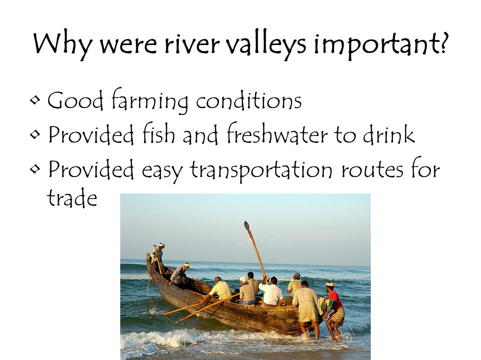 Why were river valleys important