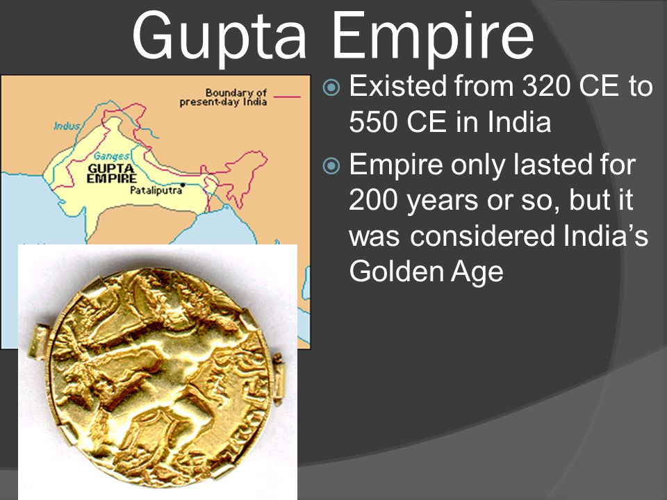 Gupta Empire Existed from 320 CE to 550 CE in India