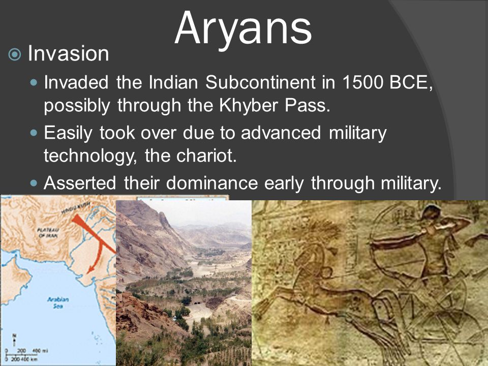 Aryans Invasion. Invaded the Indian Subcontinent in 1500 BCE, possibly through the Khyber Pass.