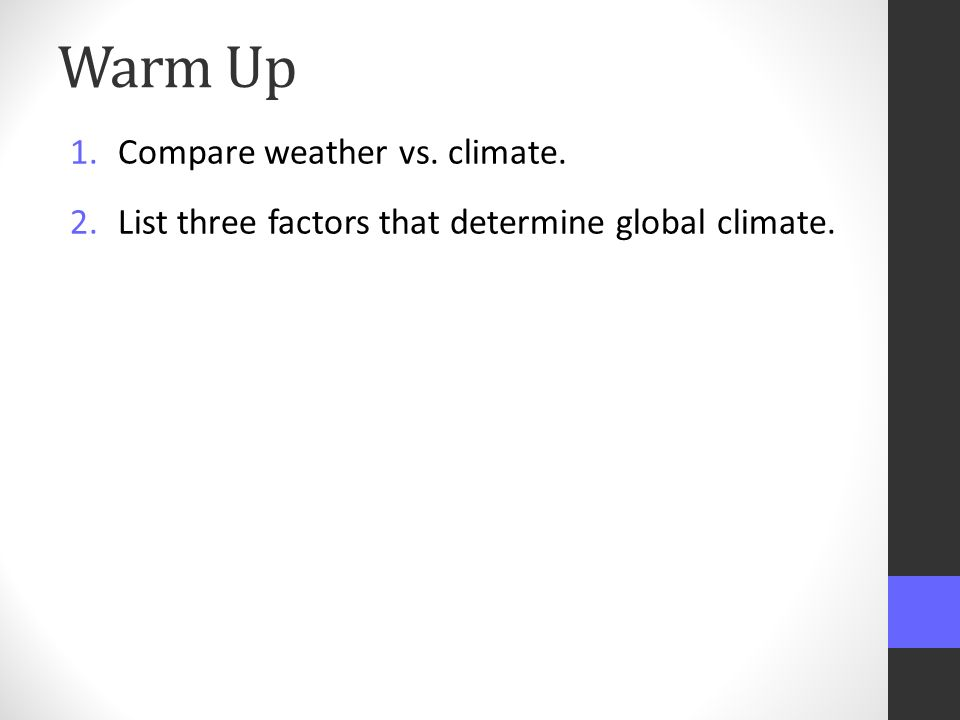 Warm Up Compare weather vs. climate.