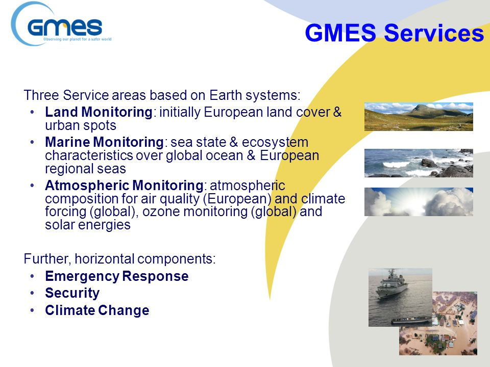 GMES Services Three Service areas based on Earth systems: