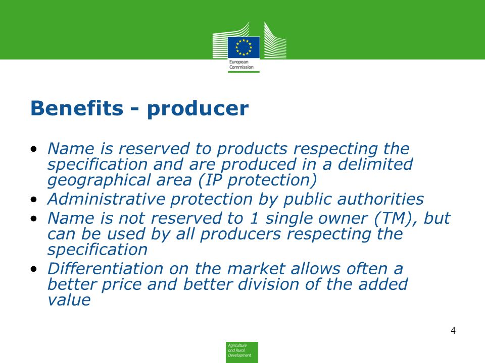 Benefits - producer Name is reserved to products respecting the specification and are produced in a delimited geographical area (IP protection)