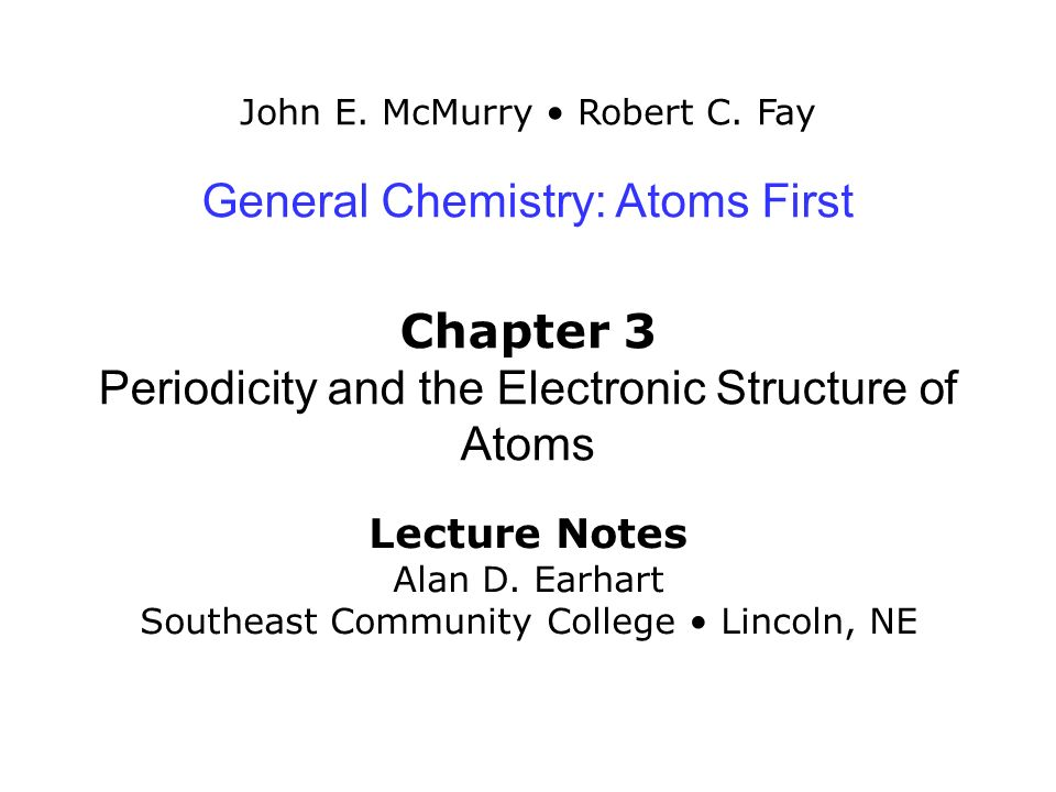 Chapter 3: Periodicity and the Electronic Structure of Atoms