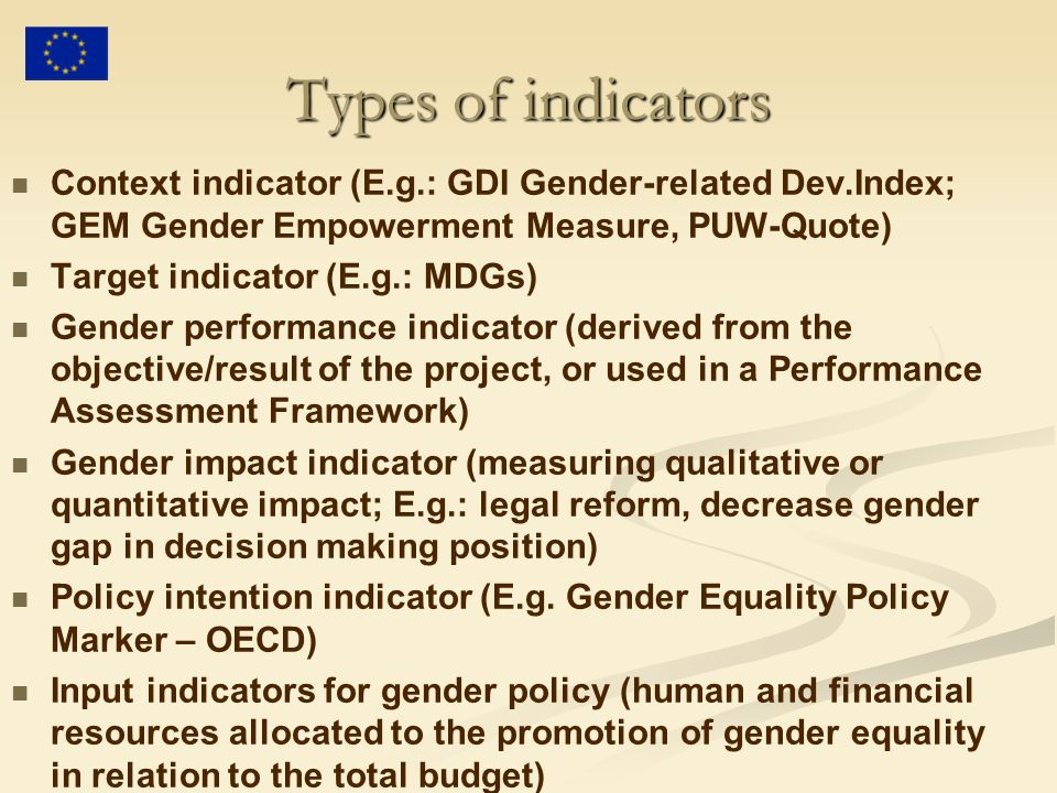 Types of indicators Context indicator (E.g.: GDI Gender-related Dev.Index; GEM Gender Empowerment Measure, PUW-Quote)