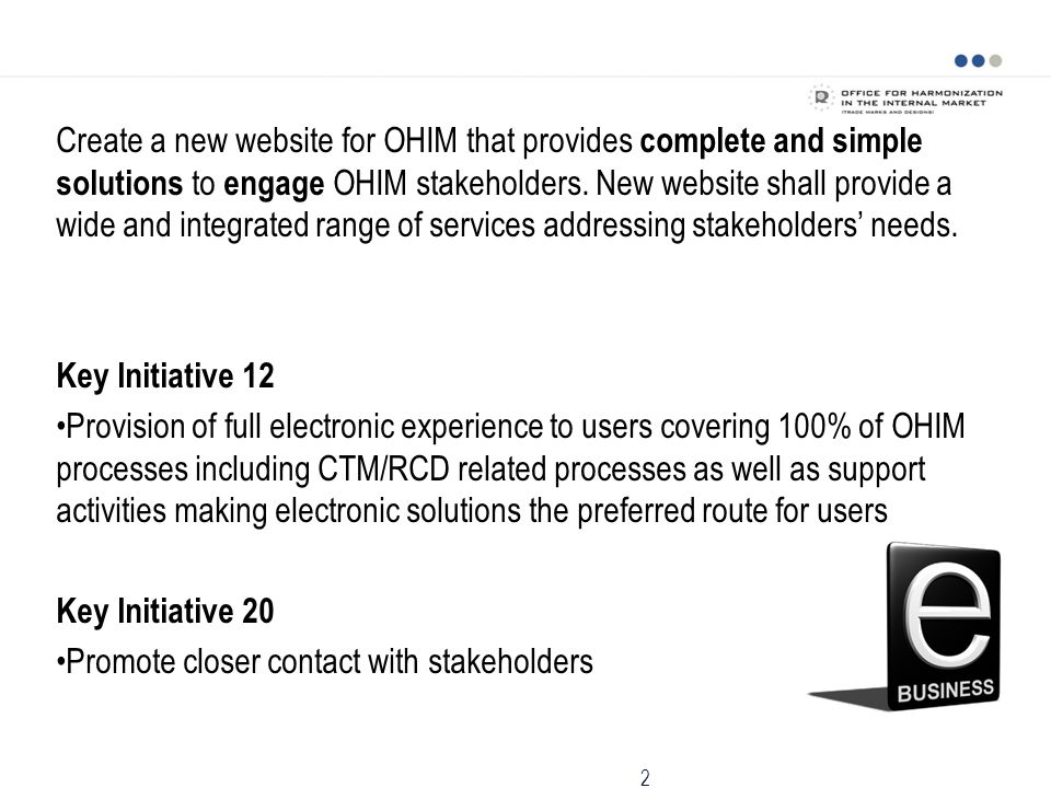 Create a new website for OHIM that provides complete and simple solutions to engage OHIM stakeholders. New website shall provide a wide and integrated range of services addressing stakeholders' needs.