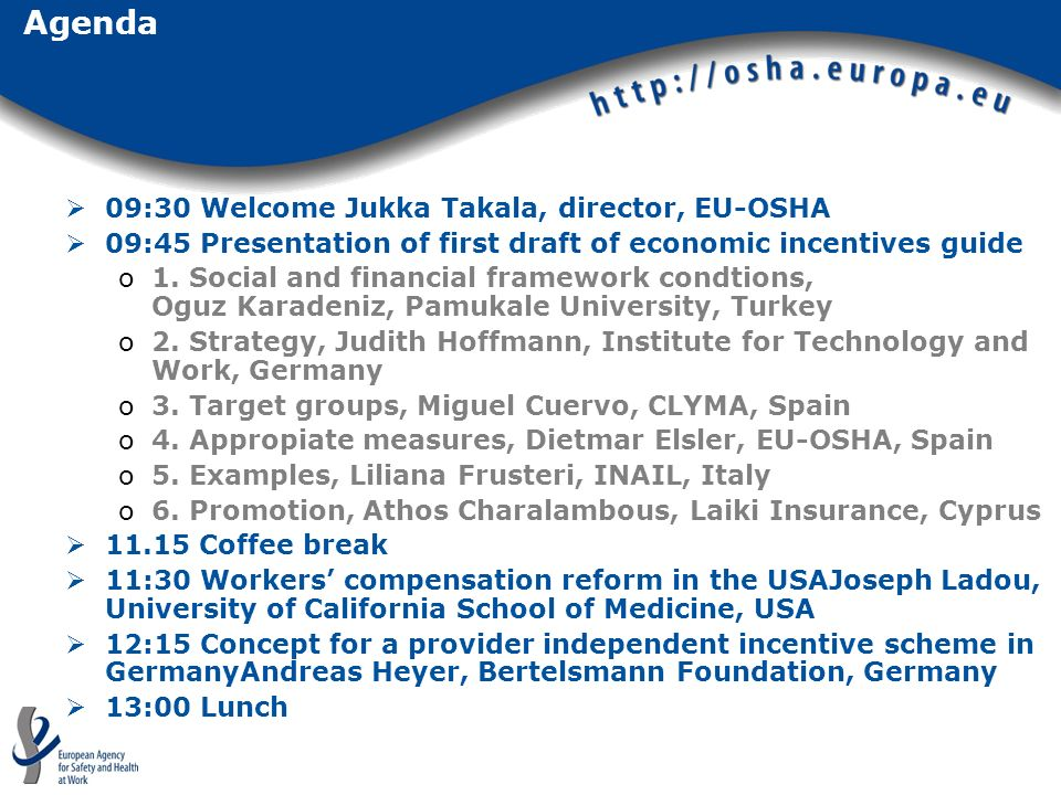 Agenda 09:30 Welcome Jukka Takala, director, EU-OSHA