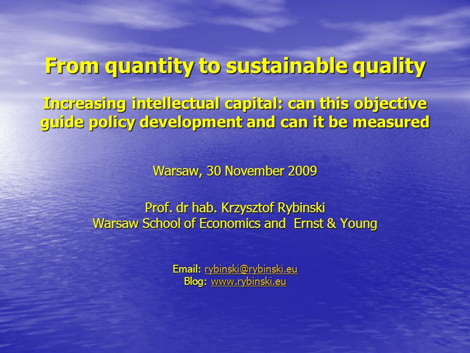 From quantity to sustainable quality Increasing intellectual capital: can this objective guide policy development and can it be measured Warsaw, 30 November 2009