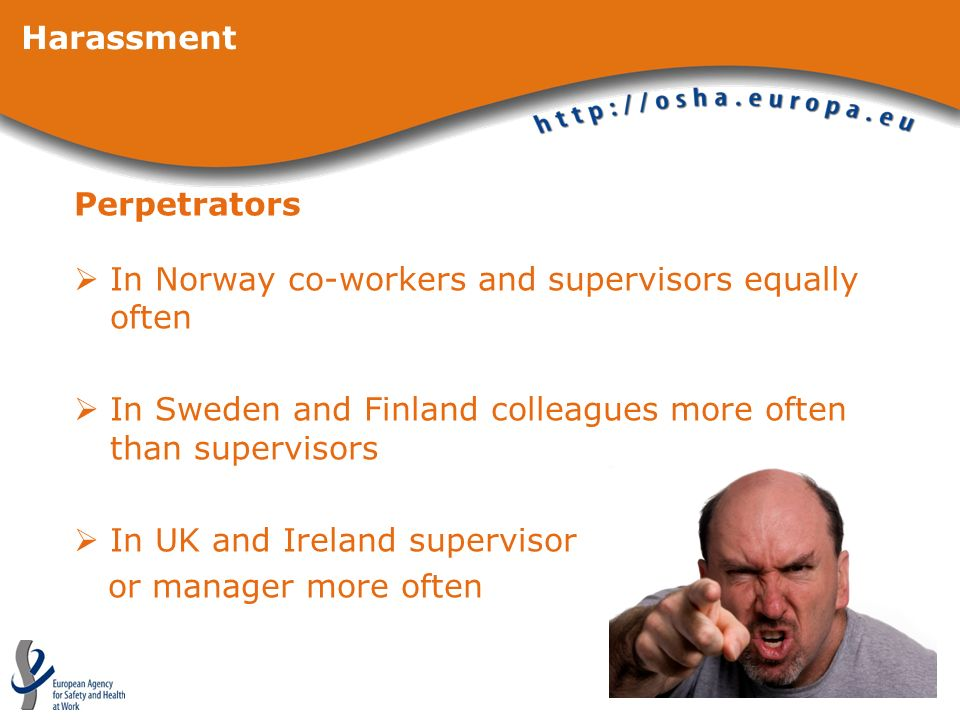 HarassmentPerpetrators. In Norway co-workers and supervisors equally often. In Sweden and Finland colleagues more often than supervisors.