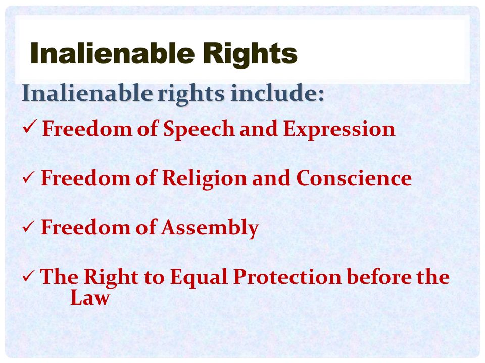 Inalienable rights include: