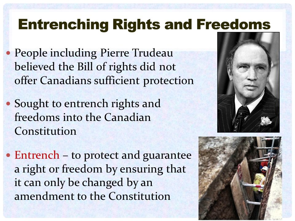 People including Pierre Trudeau believed the Bill of rights did not offer Canadians sufficient protection