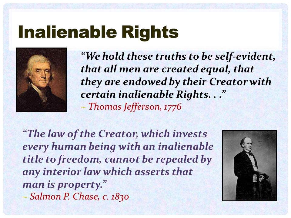 We hold these truths to be self-evident, that all men are created equal, that they are endowed by their Creator with certain inalienable Rights. . .