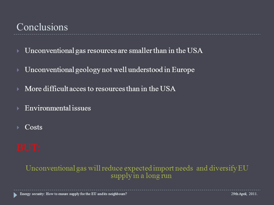 ConclusionsUnconventional gas resources are smaller than in the USA. Unconventional geology not well understood in Europe.