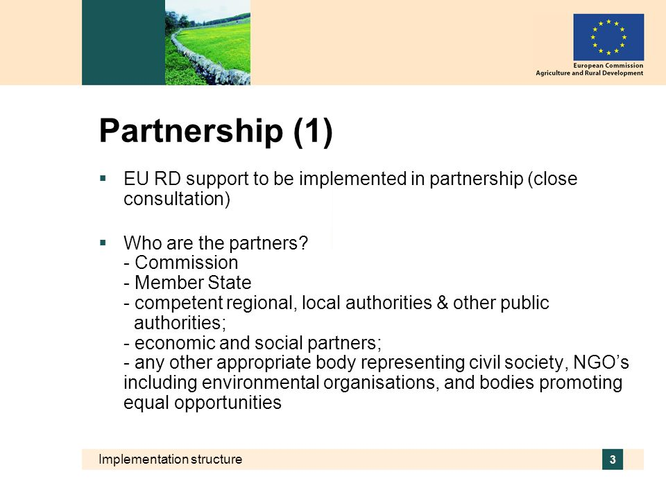 Partnership (1) EU RD support to be implemented in partnership (close consultation)