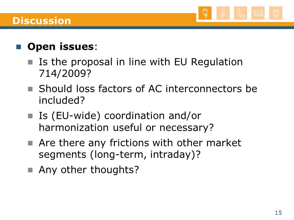 Discussion Open issues: Is the proposal in line with EU Regulation 714/2009 Should loss factors of AC interconnectors be included