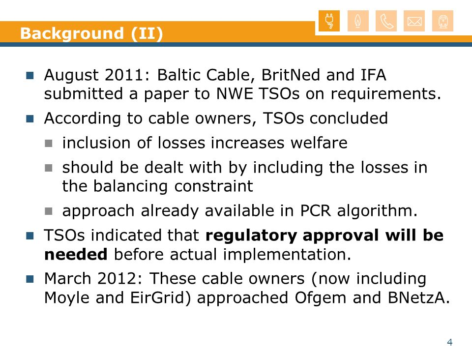 Background (II) August 2011: Baltic Cable, BritNed and IFA submitted a paper to NWE TSOs on requirements.