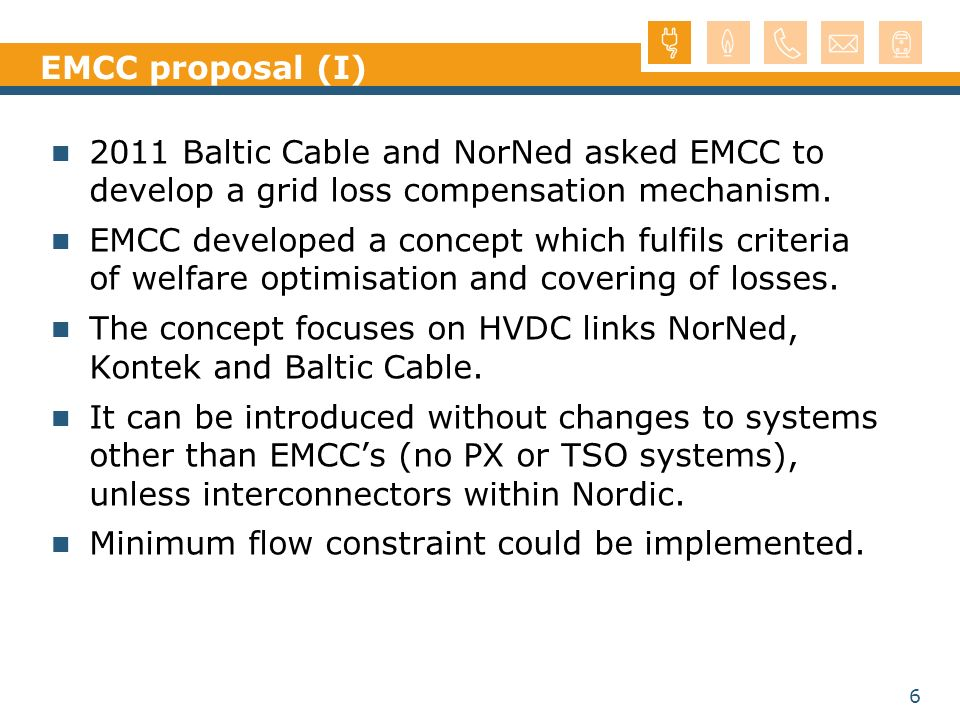 EMCC proposal (I) 2011 Baltic Cable and NorNed asked EMCC to develop a grid loss compensation mechanism.