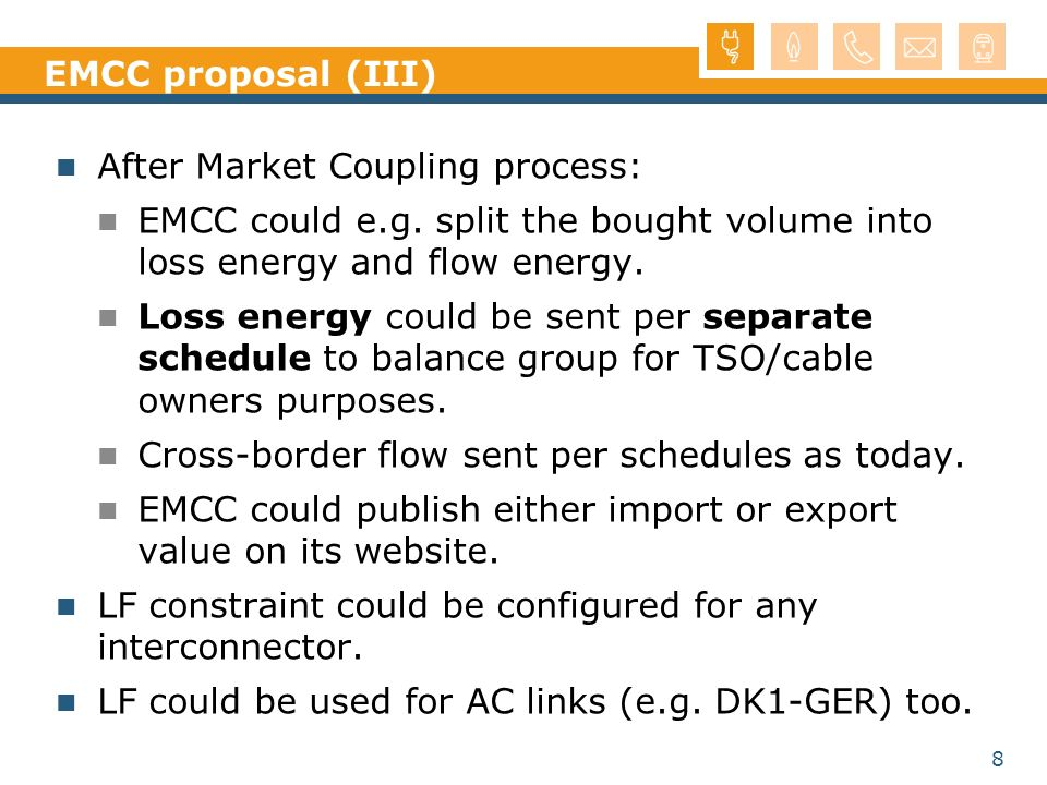 EMCC proposal (III) After Market Coupling process: EMCC could e.g. split the bought volume into loss energy and flow energy.