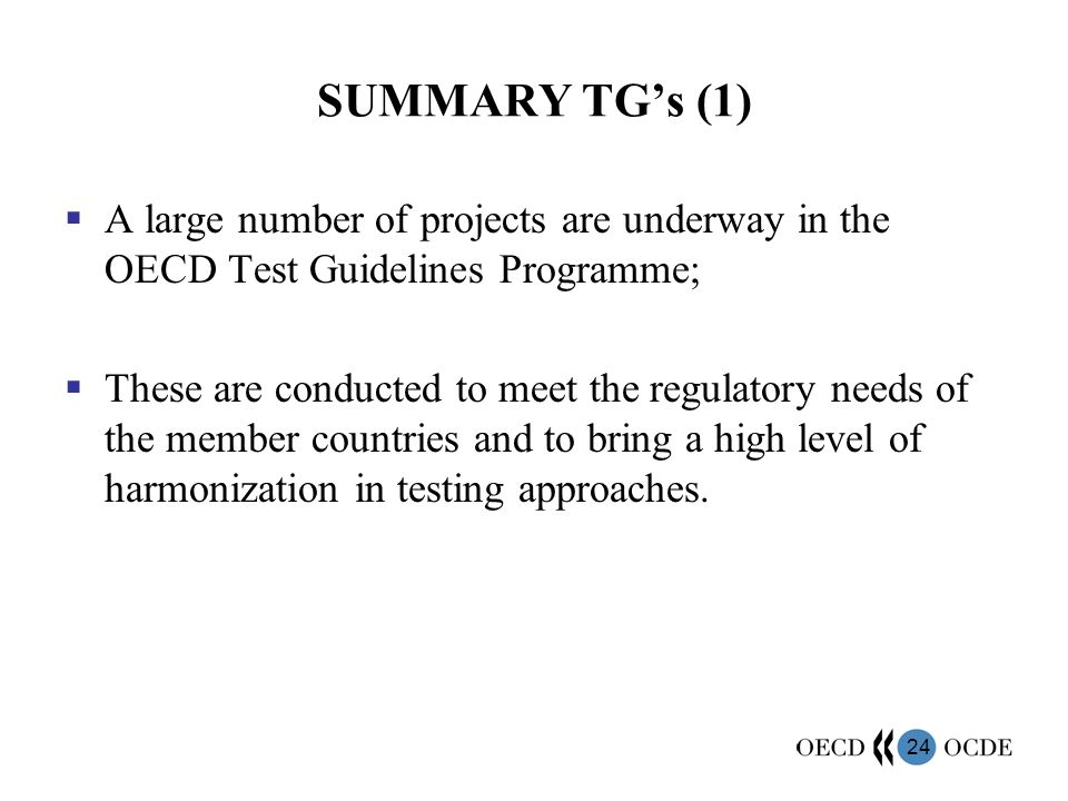 SUMMARY TG's (1) A large number of projects are underway in the OECD Test Guidelines Programme;
