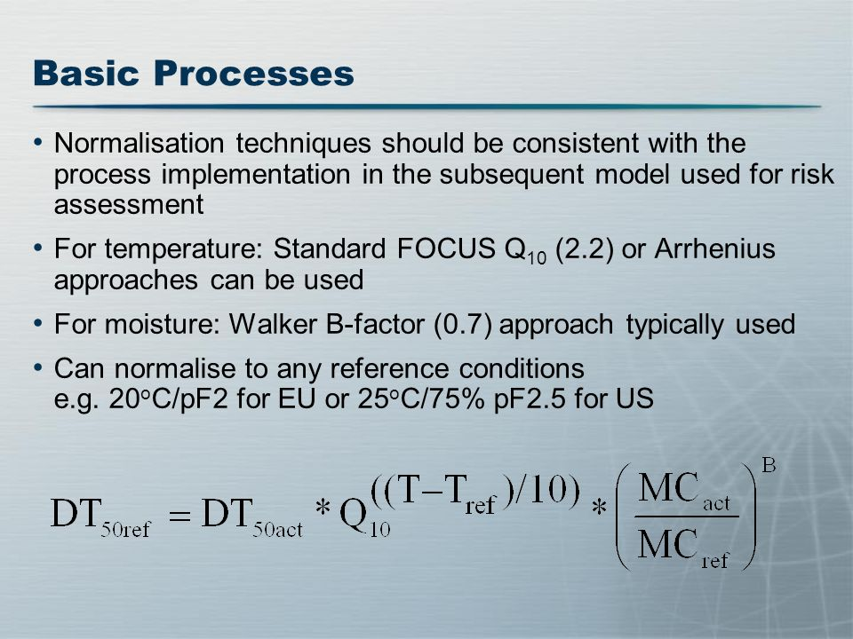 Basic Processes Normalisation techniques should be consistent with the process implementation in the subsequent model used for risk assessment.