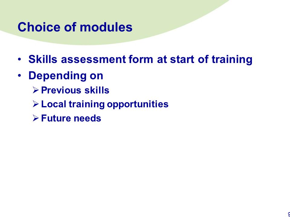 Choice of modules Skills assessment form at start of training