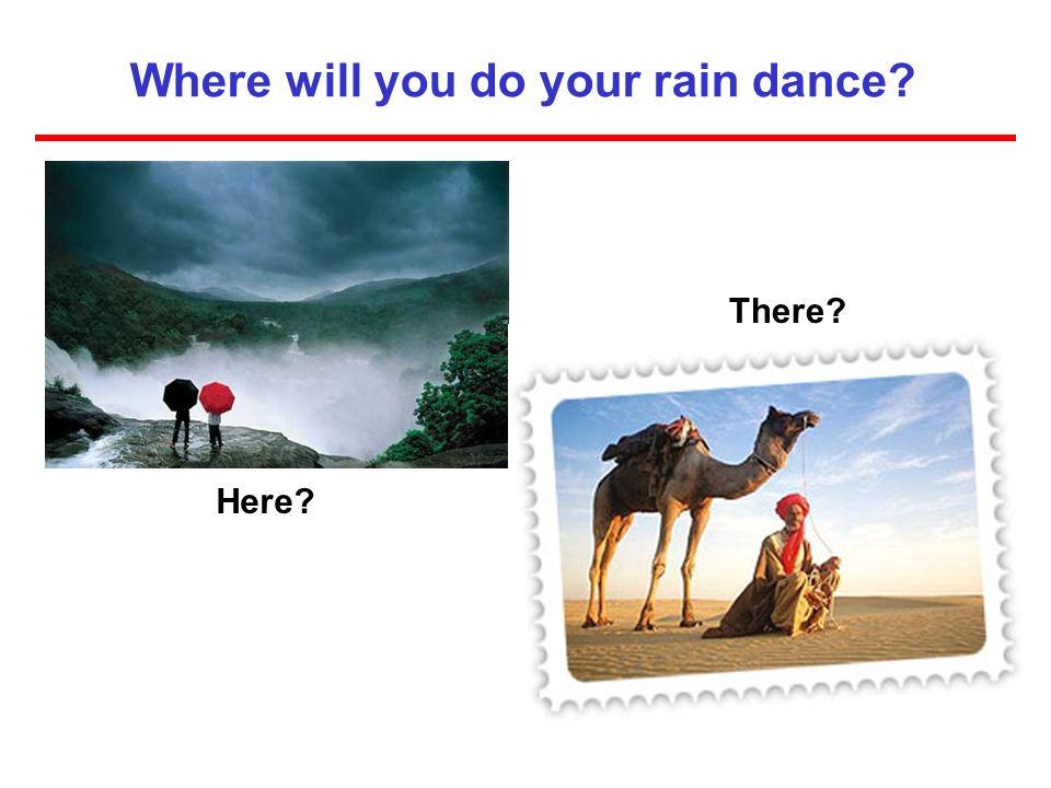 Where will you do your rain dance