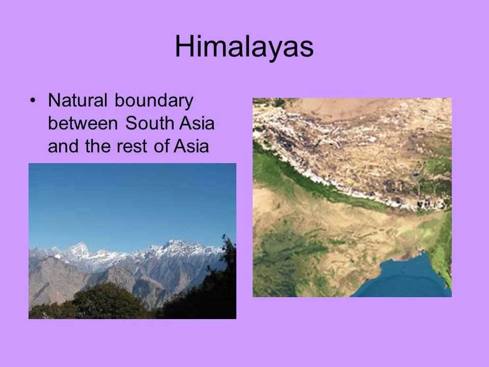 Himalayas Natural boundary between South Asia and the rest of Asia