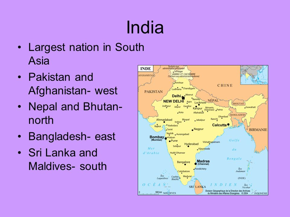 India Largest nation in South Asia Pakistan and Afghanistan- west