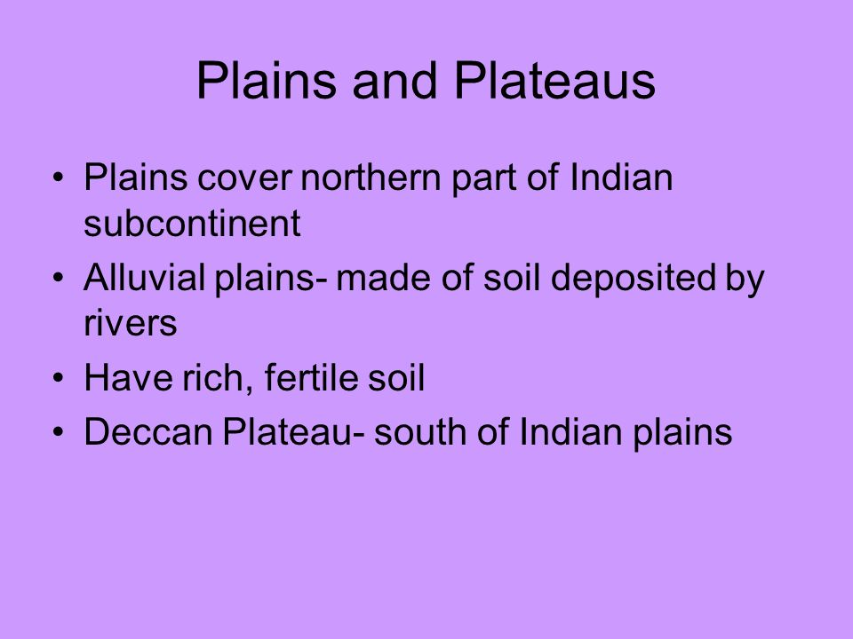 Plains and Plateaus Plains cover northern part of Indian subcontinent