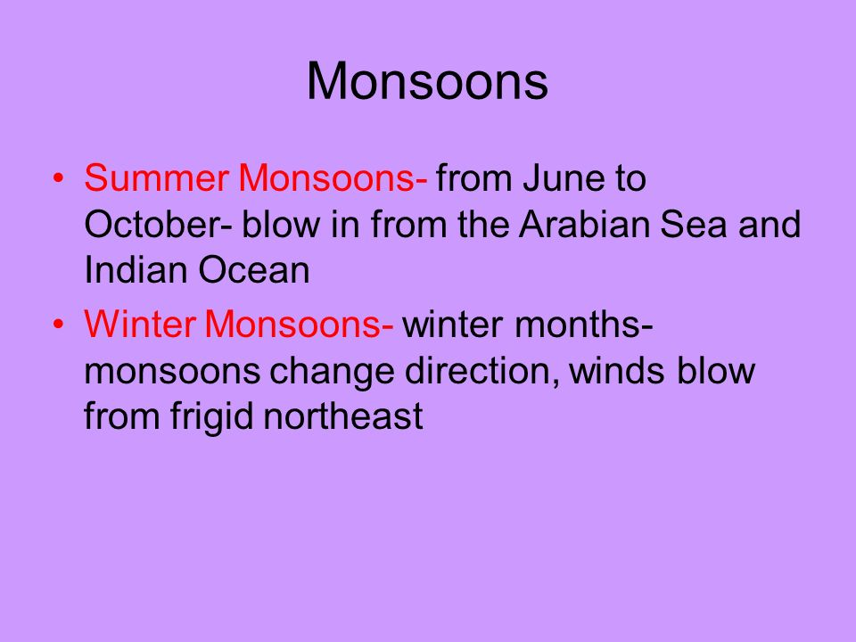 Monsoons Summer Monsoons- from June to October- blow in from the Arabian Sea and Indian Ocean.