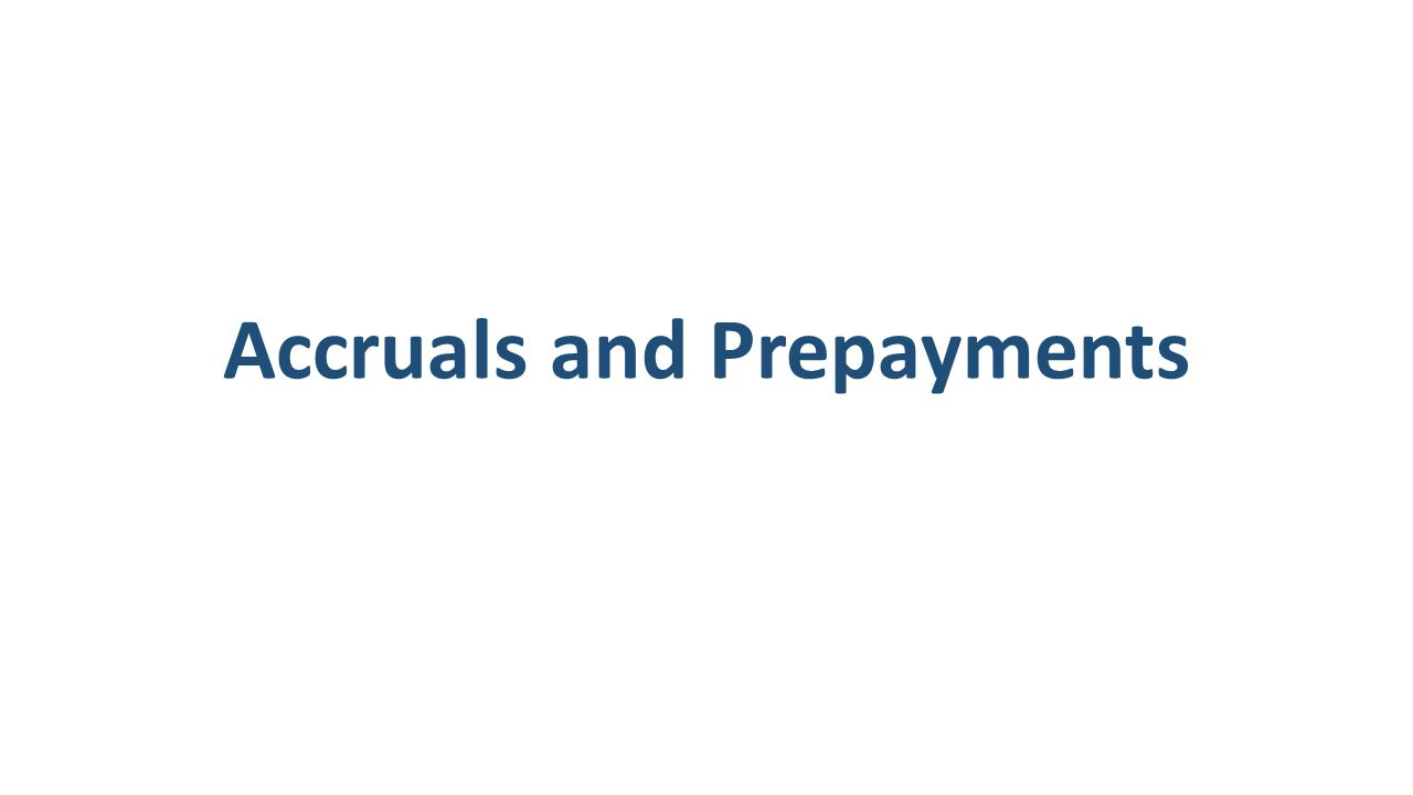 accruals and prepayments Accruals and prepayments - principles of accountingpage 1 of 6 principles of accounting principles of accounting made easy ho.