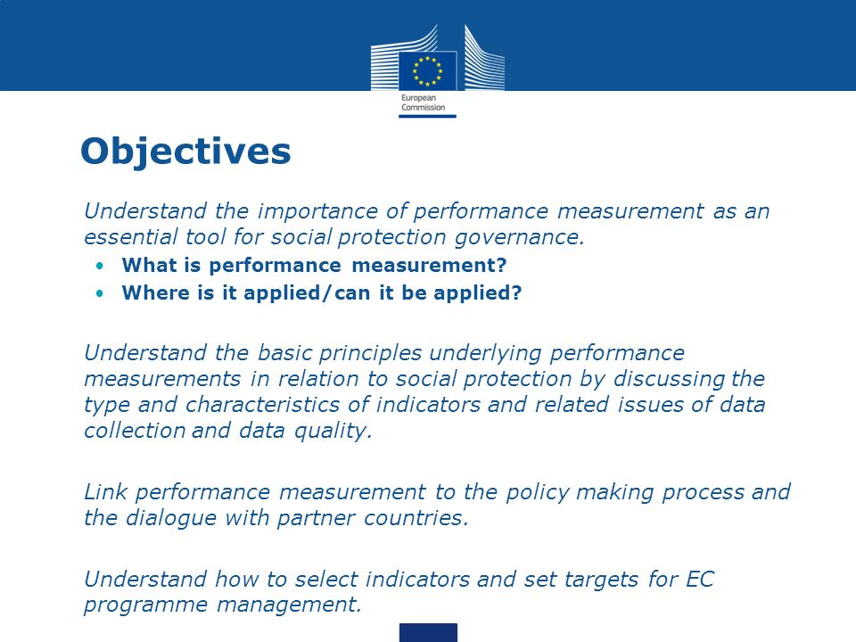 Objectives Understand the importance of performance measurement as an essential tool for social protection governance.