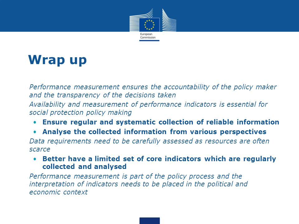 Wrap up Performance measurement ensures the accountability of the policy maker and the transparency of the decisions taken.