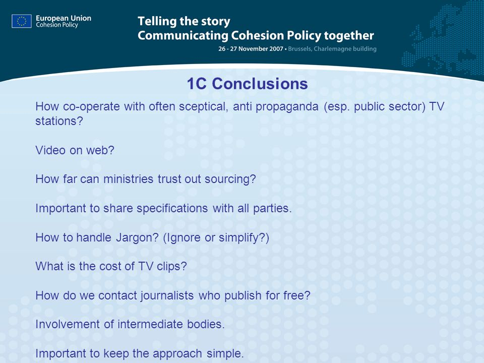 1C Conclusions How co-operate with often sceptical, anti propaganda (esp. public sector) TV stations