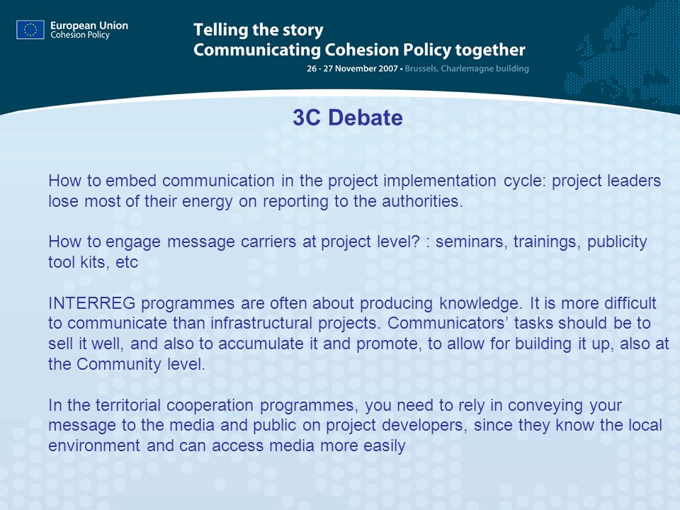 3C DebateHow to embed communication in the project implementation cycle: project leaders lose most of their energy on reporting to the authorities.