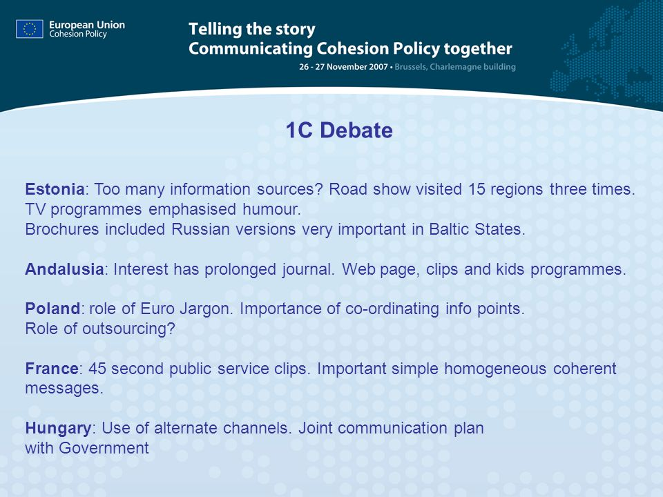 1C Debate Estonia: Too many information sources Road show visited 15 regions three times. TV programmes emphasised humour.