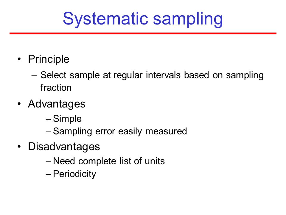 Systematic sampling Principle Advantages Disadvantages