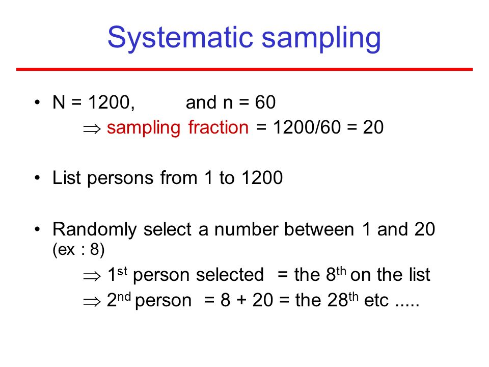 Systematic sampling  1st person selected = the 8th on the list