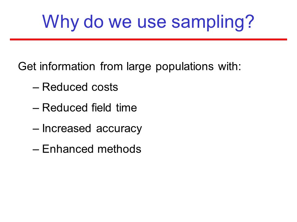 Why do we use sampling Get information from large populations with: