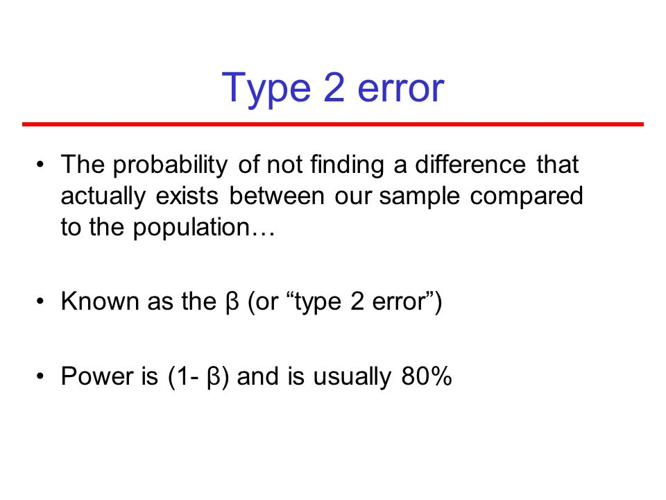 Type 2 error The probability of not finding a difference that actually exists between our sample compared to the population…