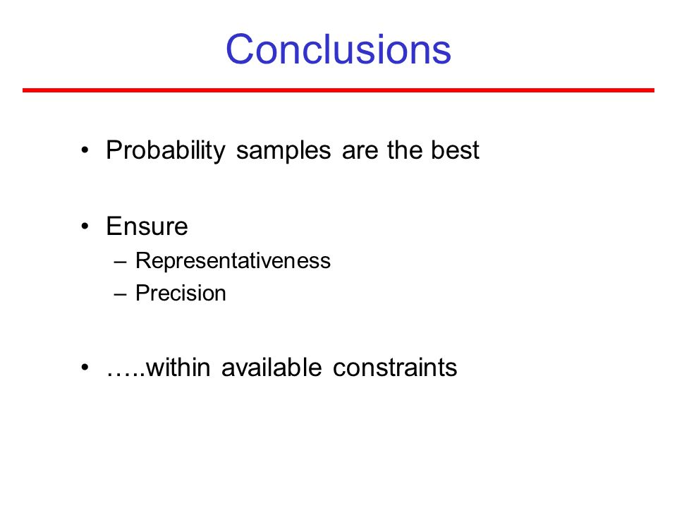 Conclusions Probability samples are the best Ensure
