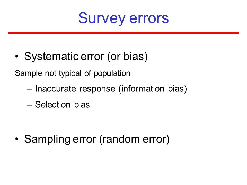 Survey errors Systematic error (or bias) Sampling error (random error)