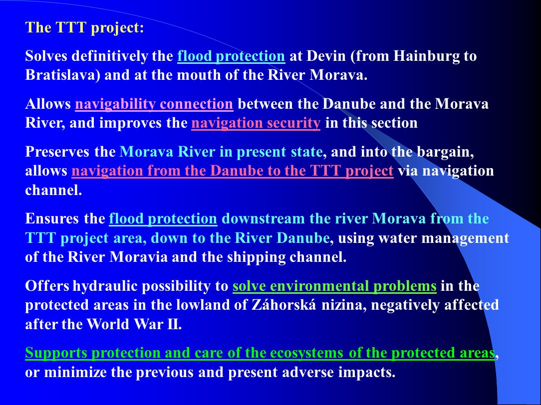The TTT project: Solves definitively the flood protection at Devin (from Hainburg to Bratislava) and at the mouth of the River Morava.