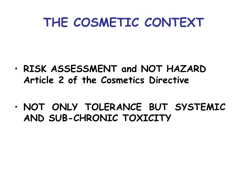 THE COSMETIC CONTEXT RISK ASSESSMENT and NOT HAZARD Article 2 of the Cosmetics Directive.