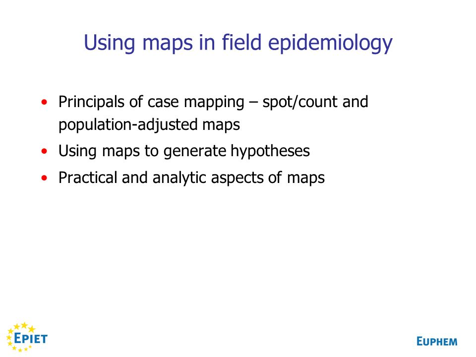 Using maps in field epidemiology
